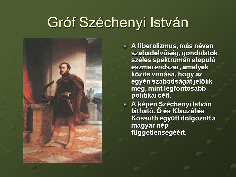 Gróf Széchenyi István A liberalizmus, más néven szabadelvűség, gondolatok széles spektrumán alapuló eszmerendszer, amelyek közös vonása, hogy az egyén szabadságát jelölik meg, mint legfontosabb politikai célt.