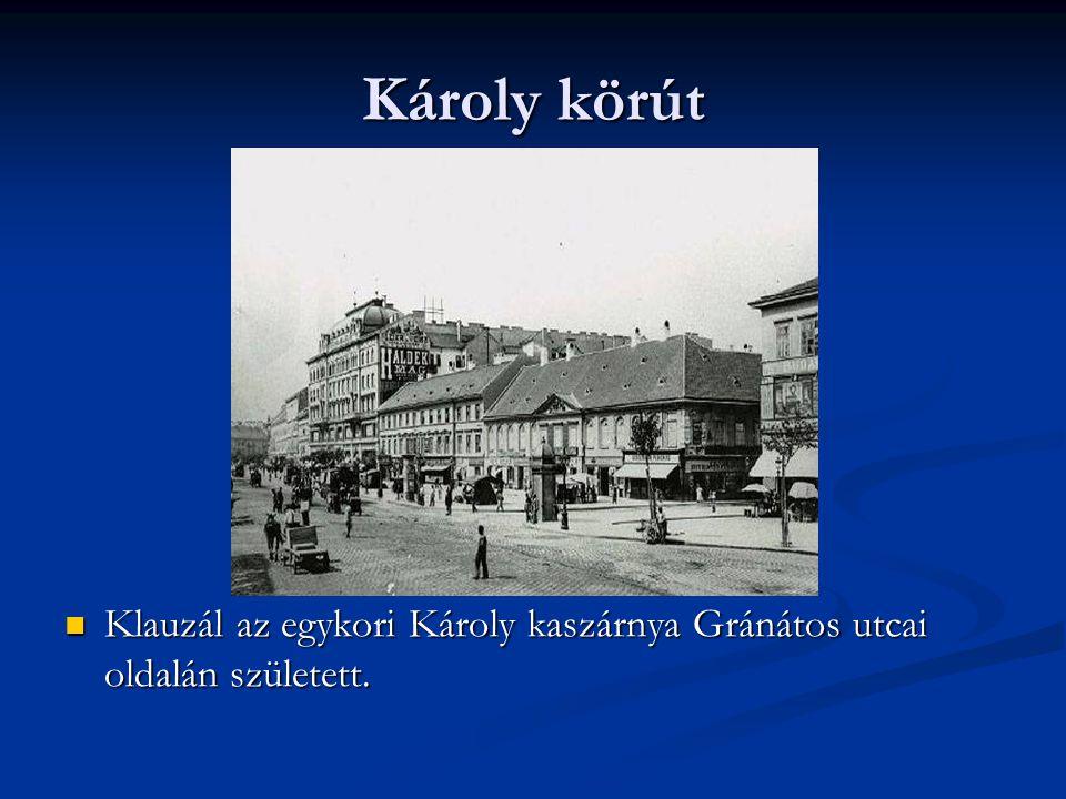 Károly körút Klauzál az egykori Károly kaszárnya Gránátos utcai oldalán született.