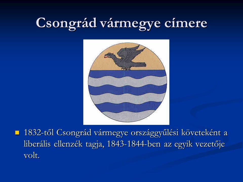 Csongrád vármegye címere 1832-től Csongrád vármegye országgyűlési követeként a liberális ellenzék tagja, 1843-1844-ben az egyik vezetője volt.