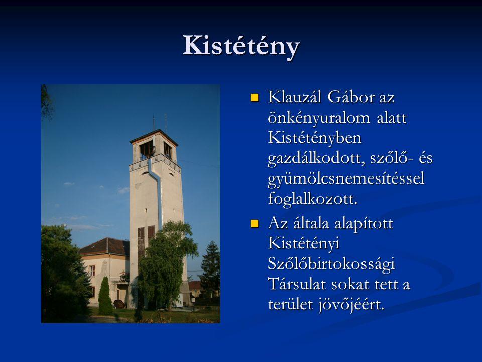 Kistétény Klauzál Gábor az önkényuralom alatt Kistétényben gazdálkodott, szőlő- és gyümölcsnemesítéssel foglalkozott. Az általa alapított Kistétényi S