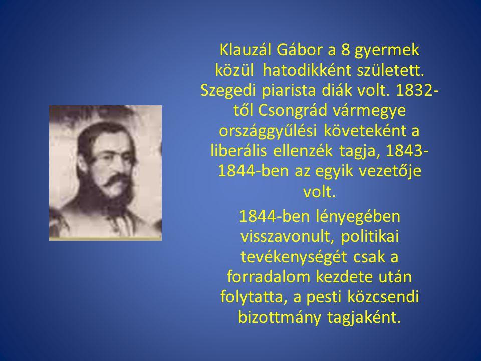 Klauzál Gábor a 8 gyermek közül hatodikként született. Szegedi piarista diák volt. 1832- től Csongrád vármegye országgyűlési követeként a liberális el