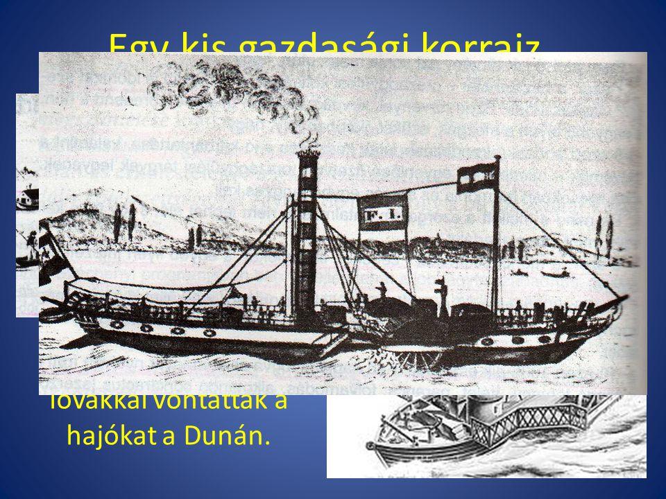 Egy kis gazdasági korrajz. A gőzhajózás megindulása előtt lovakkal vontatták a hajókat a Dunán.
