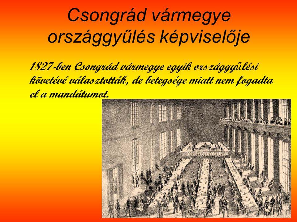 Csongrád vármegye országgyűlés képviselője 1827-ben Csongrád vármegye egyik országgy ű lési követévé választották, de betegsége miatt nem fogadta el a mandátumot.