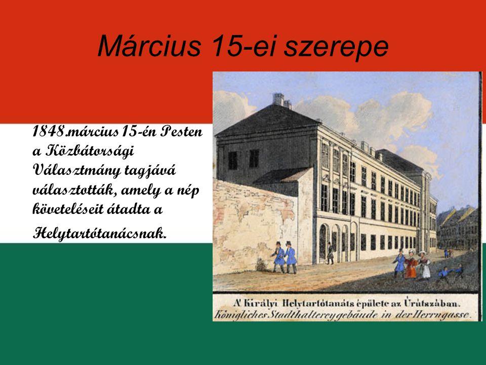 Március 15-ei szerepe 1848.március 15-én Pesten a Közbátorsági Választmány tagjává választották, amely a nép követeléseit átadta a Helytartótanácsnak.