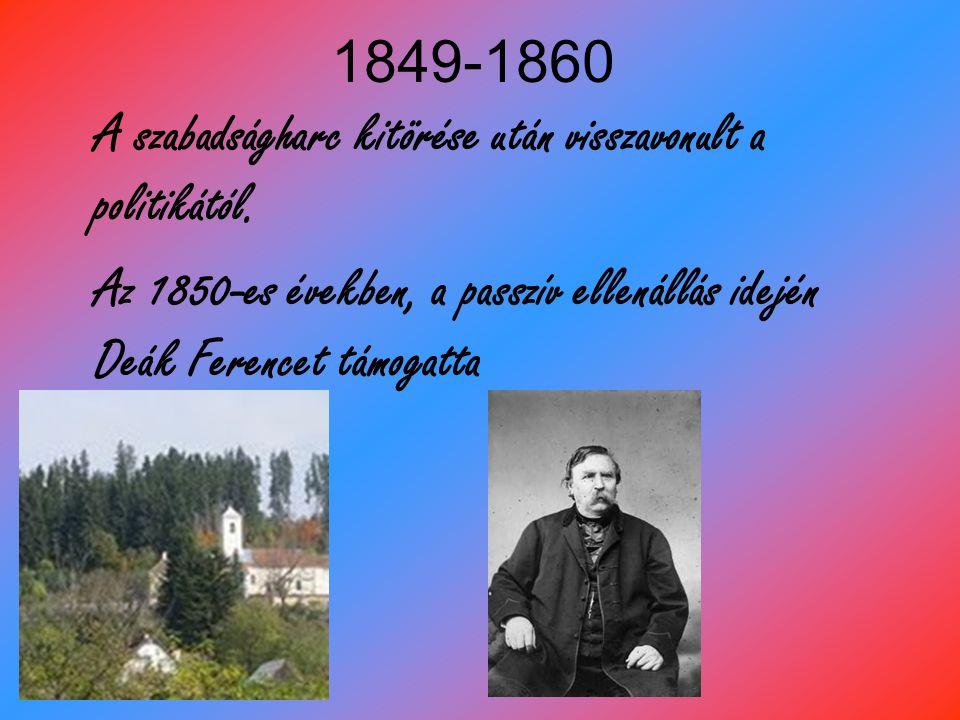 1849-1860 A szabadságharc kitörése után visszavonult a politikától. Az 1850-es években, a passzív ellenállás idején Deák Ferencet támogatta