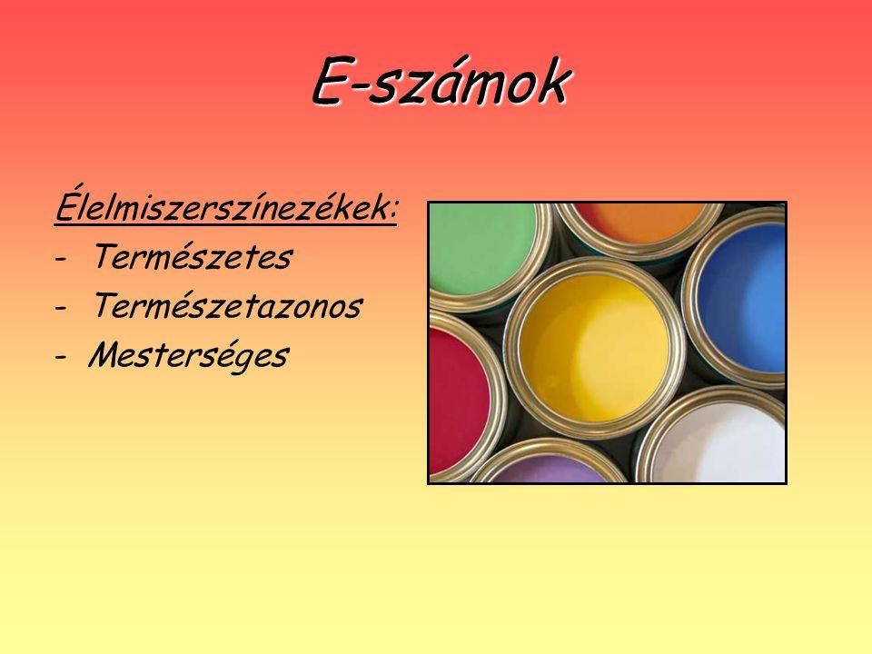 E-számok Élelmiszerszínezékek: -Természetes -Természetazonos -Mesterséges