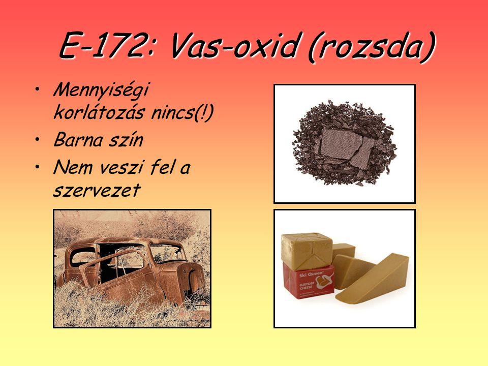 E-172: Vas-oxid (rozsda) Mennyiségi korlátozás nincs(!) Barna szín Nem veszi fel a szervezet