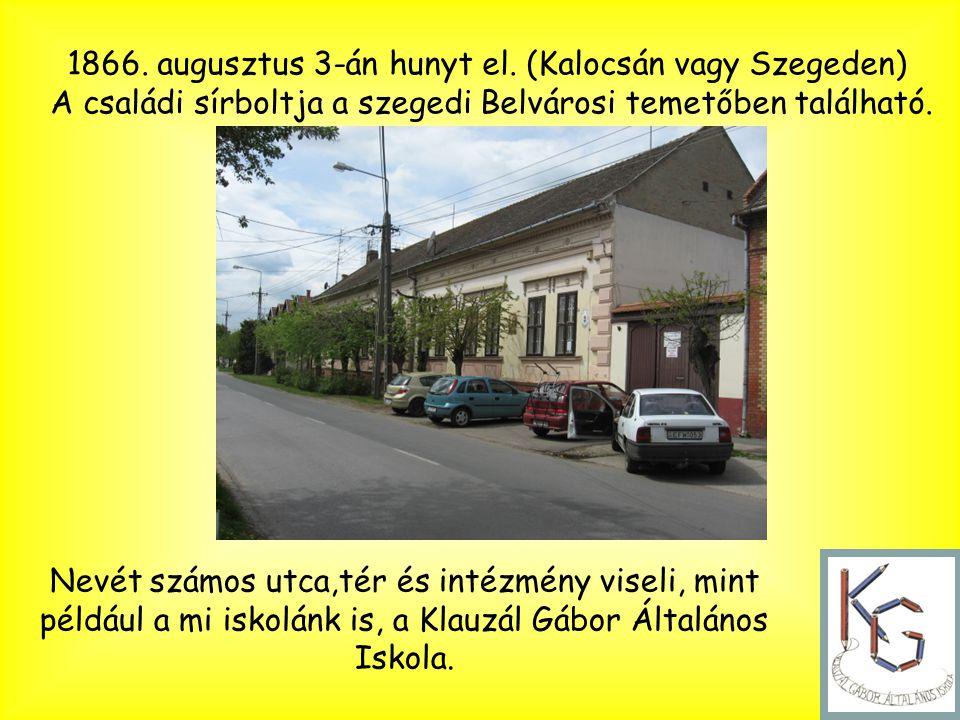 1866. augusztus 3-án hunyt el. (Kalocsán vagy Szegeden) A családi sírboltja a szegedi Belvárosi temetőben található. Nevét számos utca,tér és intézmén