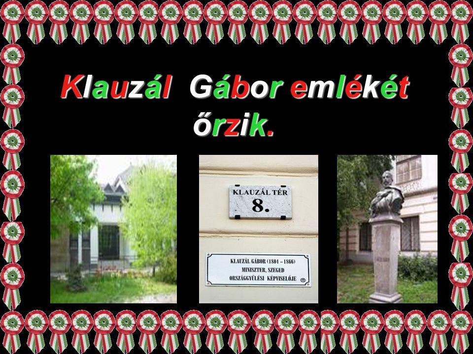 Klauzál Gábor emlékét őrzik.