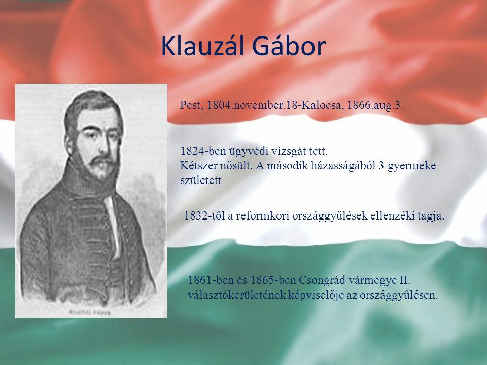 Klauzál Gábor Pest, 1804.november.18-Kalocsa, 1866.aug.3 1824-ben ügyvédi vizsgát tett. Kétszer nősült. A második házasságából 3 gyermeke született 18