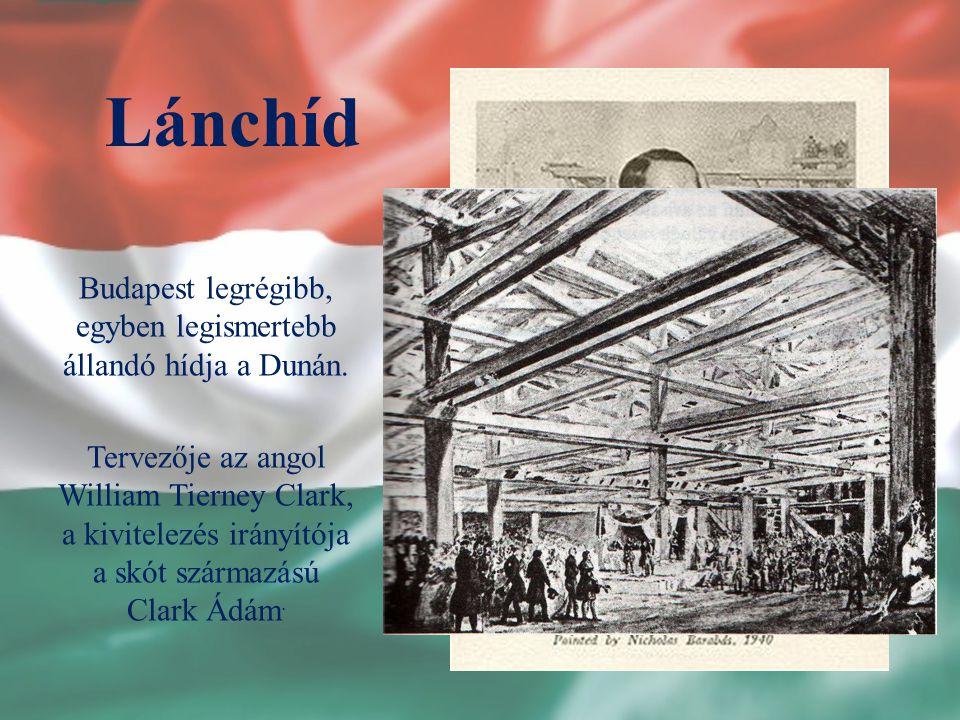 Lánchíd Budapest legrégibb, egyben legismertebb állandó hídja a Dunán. Tervezője az angol William Tierney Clark, a kivitelezés irányítója a skót szárm