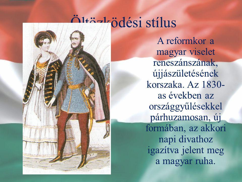 Öltözködési stílus A reformkor a magyar viselet reneszánszának, újjászületésének korszaka. Az 1830- as években az országgyűlésekkel párhuzamosan, új f