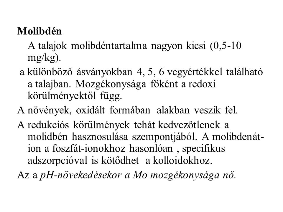 Molibdén A talajok molibdéntartalma nagyon kicsi (0,5-10 mg/kg).