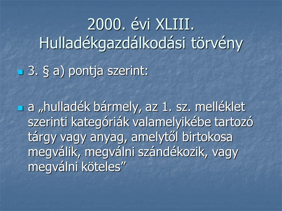 """2000. évi XLIII. Hulladékgazdálkodási törvény 3. § a) pontja szerint: 3. § a) pontja szerint: a """"hulladék bármely, az 1. sz. melléklet szerinti kategó"""