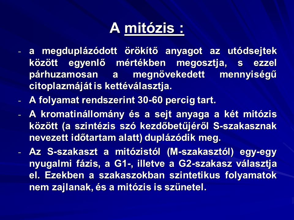 A mitózis : - a megduplázódott örökítő anyagot az utódsejtek között egyenlő mértékben megosztja, s ezzel párhuzamosan a megnövekedett mennyiségű citop