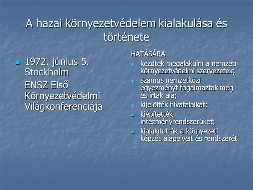 A hazai környezetvédelem kialakulása és története 1972. június 5. Stockholm 1972. június 5. Stockholm ENSZ Első Környezetvédelmi Világkonferenciája HA