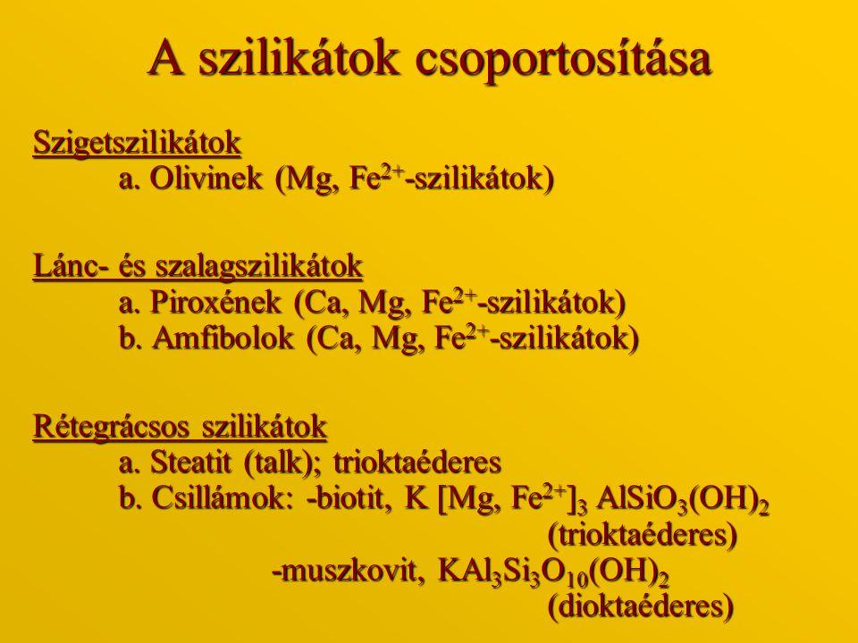A szilikátok csoportosítása Szigetszilikátok a. Olivinek (Mg, Fe 2+ -szilikátok) Lánc- és szalagszilikátok a. Piroxének (Ca, Mg, Fe 2+ -szilikátok) b.