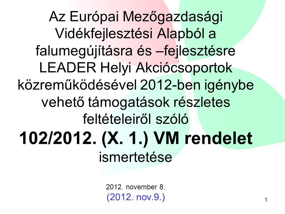 1 Az Európai Mezőgazdasági Vidékfejlesztési Alapból a falumegújításra és –fejlesztésre LEADER Helyi Akciócsoportok közreműködésével 2012-ben igénybe v