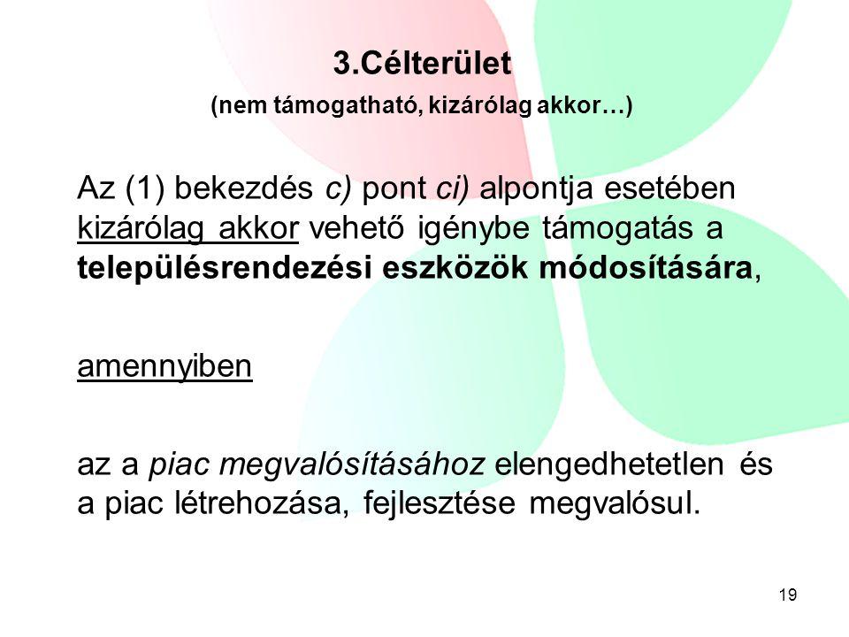 19 3.Célterület (nem támogatható, kizárólag akkor…) Az (1) bekezdés c) pont ci) alpontja esetében kizárólag akkor vehető igénybe támogatás a település