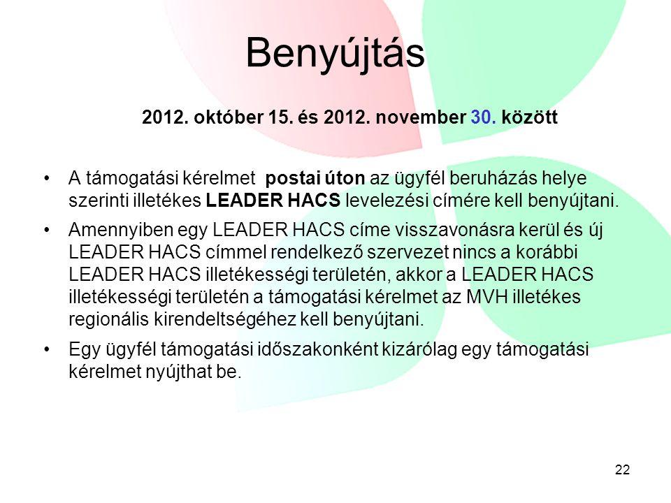22 Benyújtás 2012. október 15. és 2012. november 30. között A támogatási kérelmet postai úton az ügyfél beruházás helye szerinti illetékes LEADER HACS