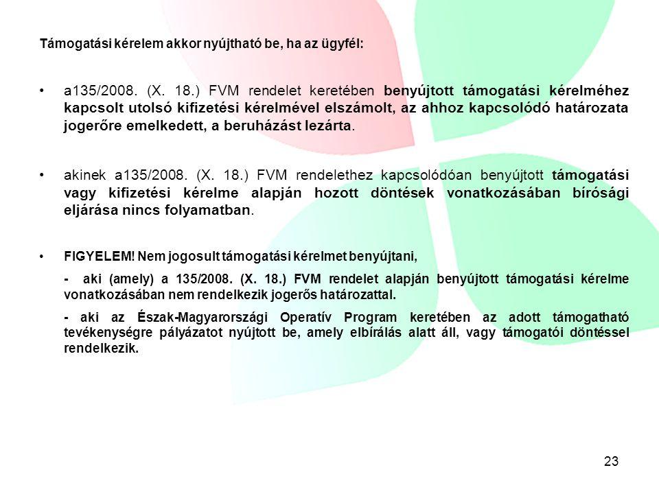 23 Támogatási kérelem akkor nyújtható be, ha az ügyfél: a135/2008. (X. 18.) FVM rendelet keretében benyújtott támogatási kérelméhez kapcsolt utolsó ki