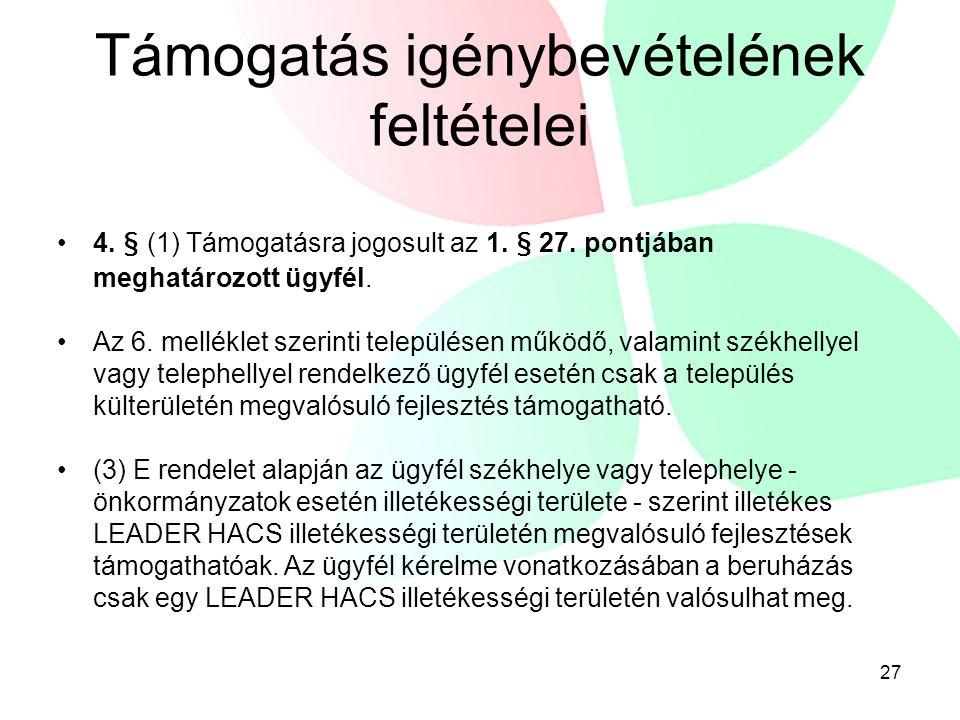 27 Támogatás igénybevételének feltételei 4. § (1) Támogatásra jogosult az 1. § 27. pontjában meghatározott ügyfél. Az 6. melléklet szerinti települése