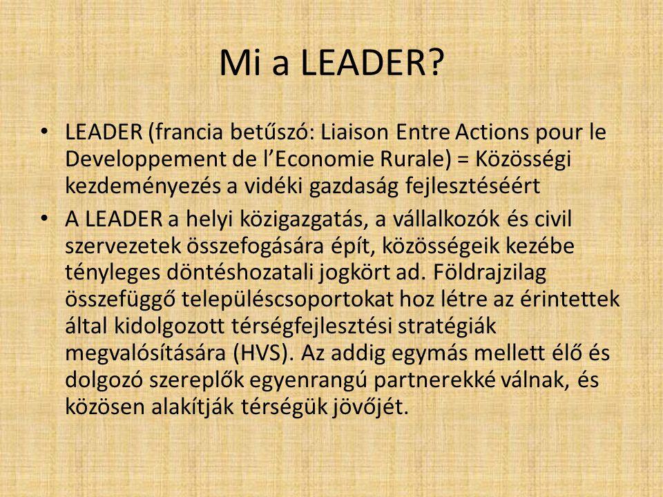 Mi a LEADER? LEADER (francia betűszó: Liaison Entre Actions pour le Developpement de l'Economie Rurale) = Közösségi kezdeményezés a vidéki gazdaság fe