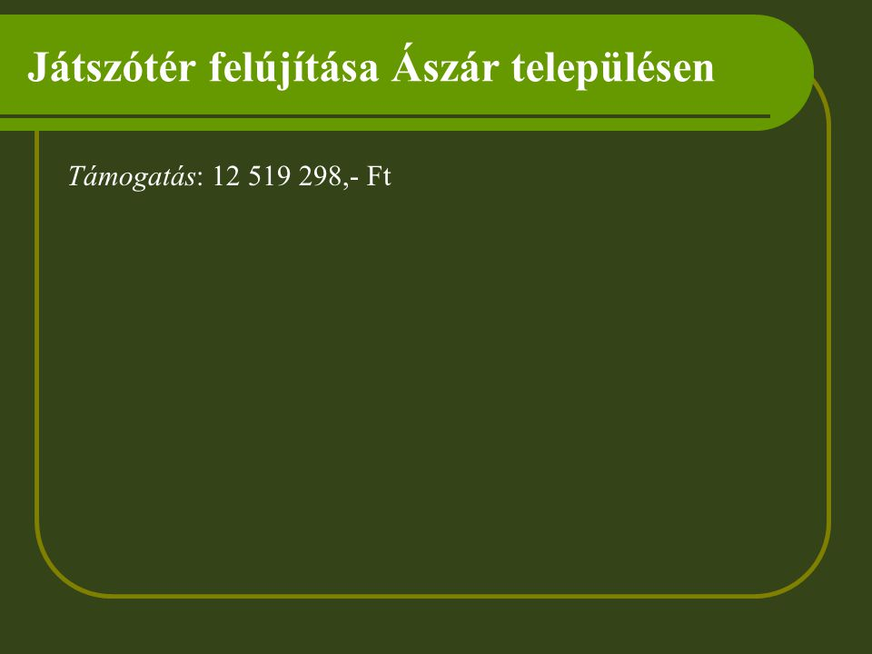 Játszótér felújítása Ászár településen Támogatás: 12 519 298,- Ft