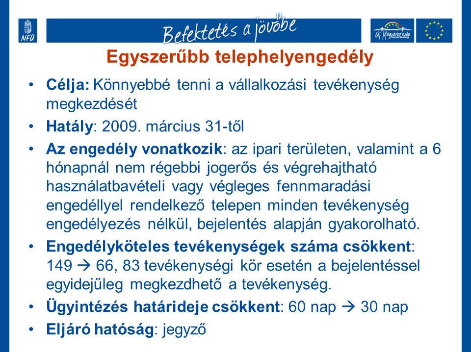 Egyszerűbb telephelyengedély Célja: Könnyebbé tenni a vállalkozási tevékenység megkezdését Hatály: 2009. március 31-től Az engedély vonatkozik: az ipa