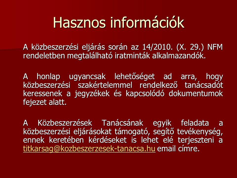 Hasznos információk A közbeszerzési eljárás során az 14/2010. (X. 29.) NFM rendeletben megtalálható iratminták alkalmazandók. A honlap ugyancsak lehet