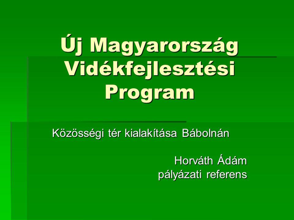 Új Magyarország Vidékfejlesztési Program Közösségi tér kialakítása Bábolnán Horváth Ádám pályázati referens