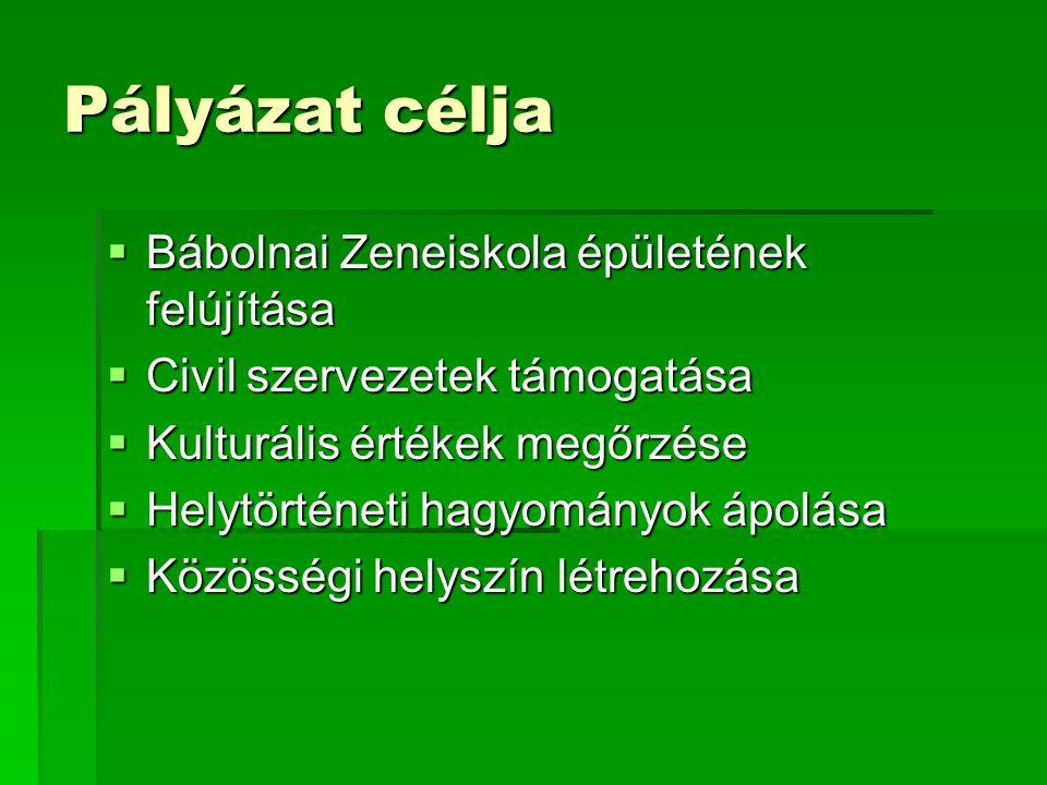 Pályázat célja  Bábolnai Zeneiskola épületének felújítása  Civil szervezetek támogatása  Kulturális értékek megőrzése  Helytörténeti hagyományok ápolása  Közösségi helyszín létrehozása