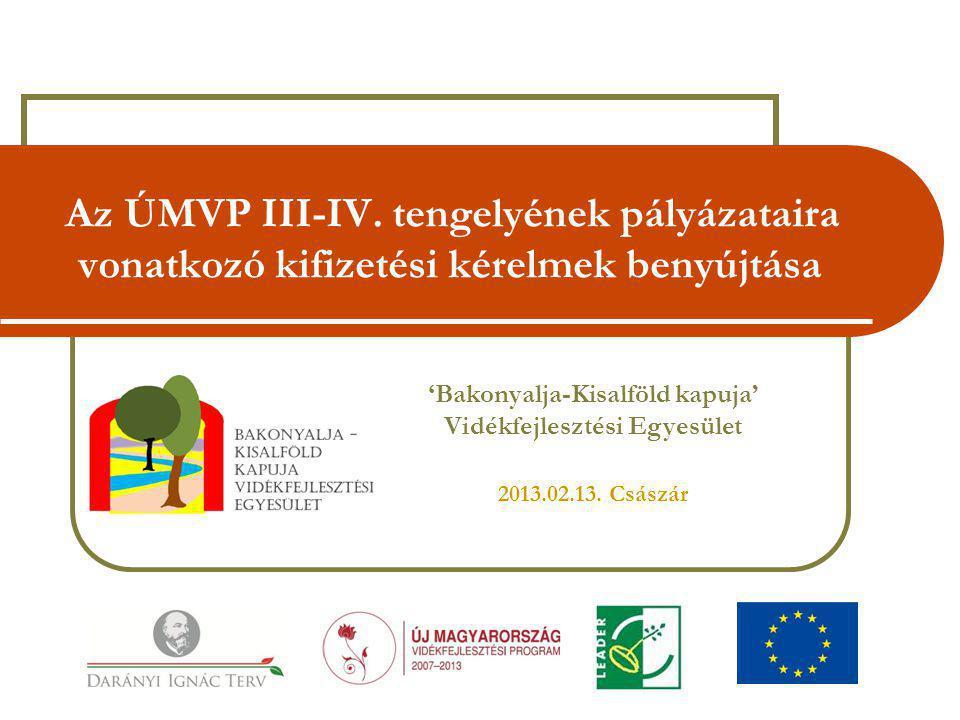 Az ÚMVP III-IV. tengelyének pályázataira vonatkozó kifizetési kérelmek benyújtása 'Bakonyalja-Kisalföld kapuja' Vidékfejlesztési Egyesület 2013.02.13.