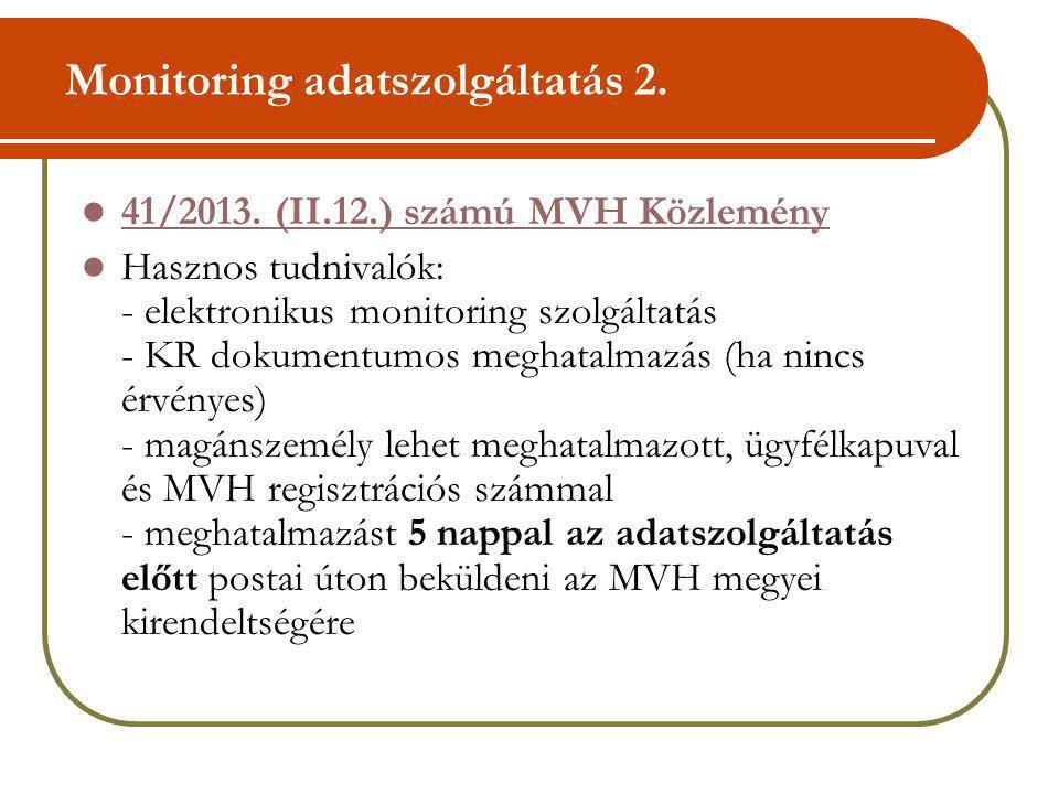 Monitoring adatszolgáltatás 2. 41/2013. (II.12.) számú MVH Közlemény Hasznos tudnivalók: - elektronikus monitoring szolgáltatás - KR dokumentumos megh