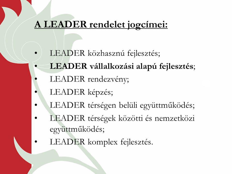 A LEADER rendelet jogcímei: LEADER közhasznú fejlesztés; LEADER vállalkozási alapú fejlesztés; LEADER rendezvény; LEADER képzés; LEADER térségen belüli együttműködés; LEADER térségek közötti és nemzetközi együttműködés; LEADER komplex fejlesztés.