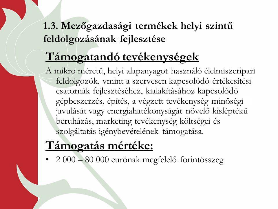 1.3. Mezőgazdasági termékek helyi szintű feldolgozásának fejlesztése Támogatandó tevékenységek A mikro méretű, helyi alapanyagot használó élelmiszerip