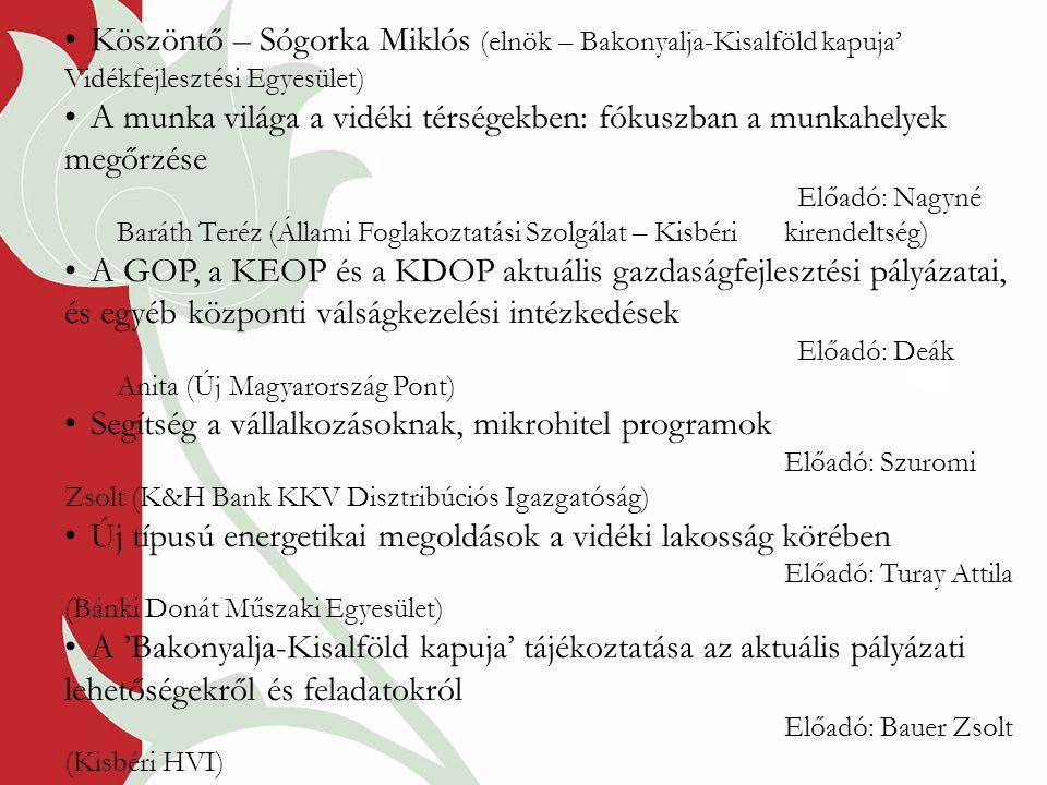 Köszöntő – Sógorka Miklós (elnök – Bakonyalja-Kisalföld kapuja' Vidékfejlesztési Egyesület) A munka világa a vidéki térségekben: fókuszban a munkahely