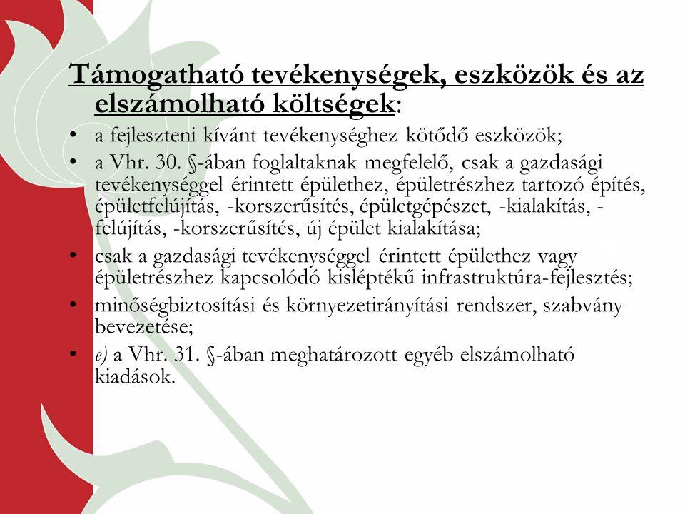 Támogatható tevékenységek, eszközök és az elszámolható költségek: a fejleszteni kívánt tevékenységhez kötődő eszközök; a Vhr. 30. §-ában foglaltaknak