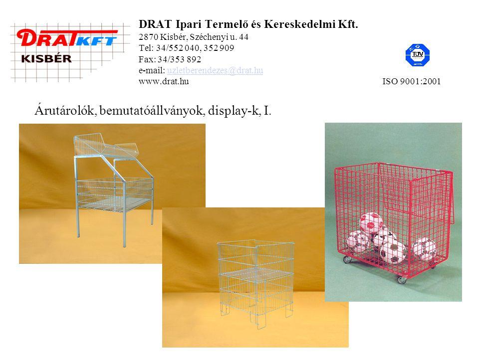 DRAT Ipari Termelő és Kereskedelmi Kft. 2870 Kisbér, Széchenyi u. 44 Tel: 34/552 040, 352 909 Fax: 34/353 892 e-mail: uzletberendezes@drat.hu www.drat