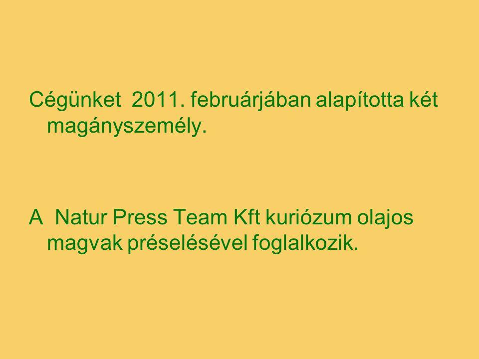 Cégünket 2011. februárjában alapította két magányszemély. A Natur Press Team Kft kuriózum olajos magvak préselésével foglalkozik.