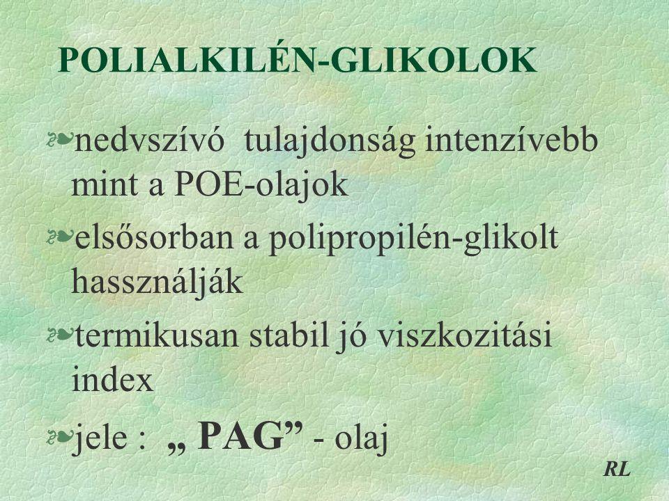 """POLIALKILÉN-GLIKOLOK §nedvszívó tulajdonság intenzívebb mint a POE-olajok §elsősorban a polipropilén-glikolt hassználják §termikusan stabil jó viszkozitási index §jele : """" PAG - olaj RL"""