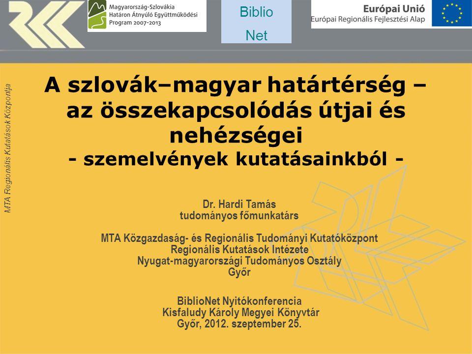 MTA Regionális Kutatások Központja A szlovák–magyar határtérség – az összekapcsolódás útjai és nehézségei - szemelvények kutatásainkból - Dr.