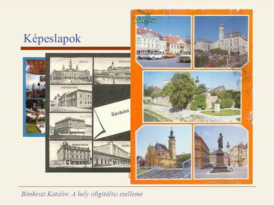 Bánkeszi Katalin: A hely (digitális) szelleme Képeslapok
