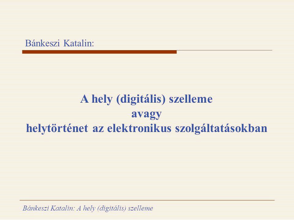 Bánkeszi Katalin: A hely (digitális) szelleme Tartalom Genius loci… ?.