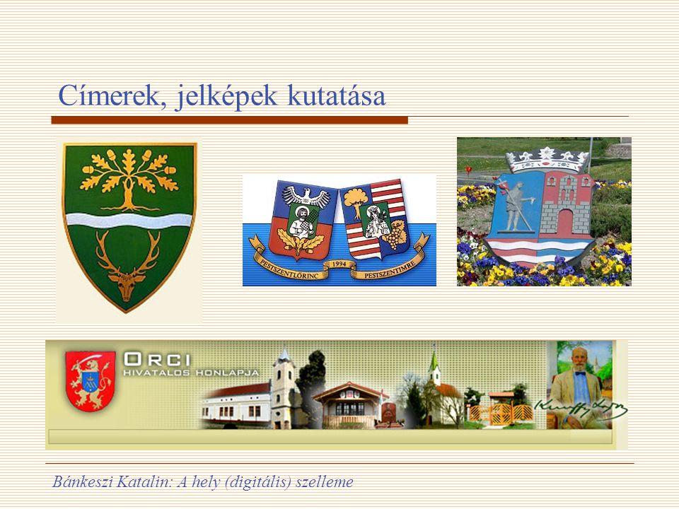 Bánkeszi Katalin: A hely (digitális) szelleme Címerek, jelképek kutatása