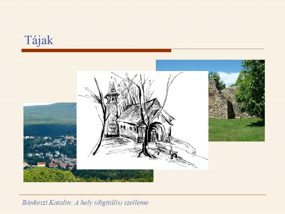 Bánkeszi Katalin: A hely (digitális) szelleme Tájak