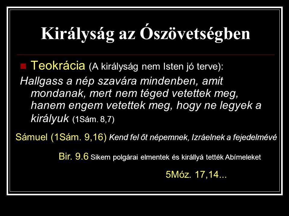 Királyság az Ószövetségben Teokrácia (A királyság nem Isten jó terve): Hallgass a nép szavára mindenben, amit mondanak, mert nem téged vetettek meg, h