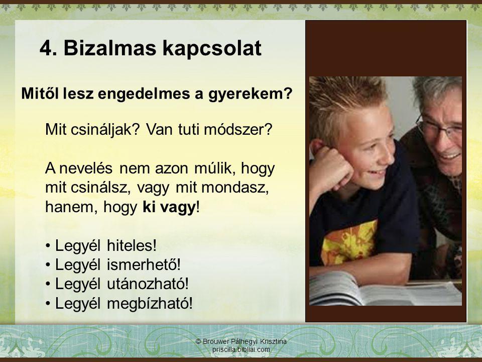 Mitől lesz engedelmes a gyerekem? © Brouwer Pálhegyi Krisztina priscilla.bibliai.com Mit csináljak? Van tuti módszer? A nevelés nem azon múlik, hogy m