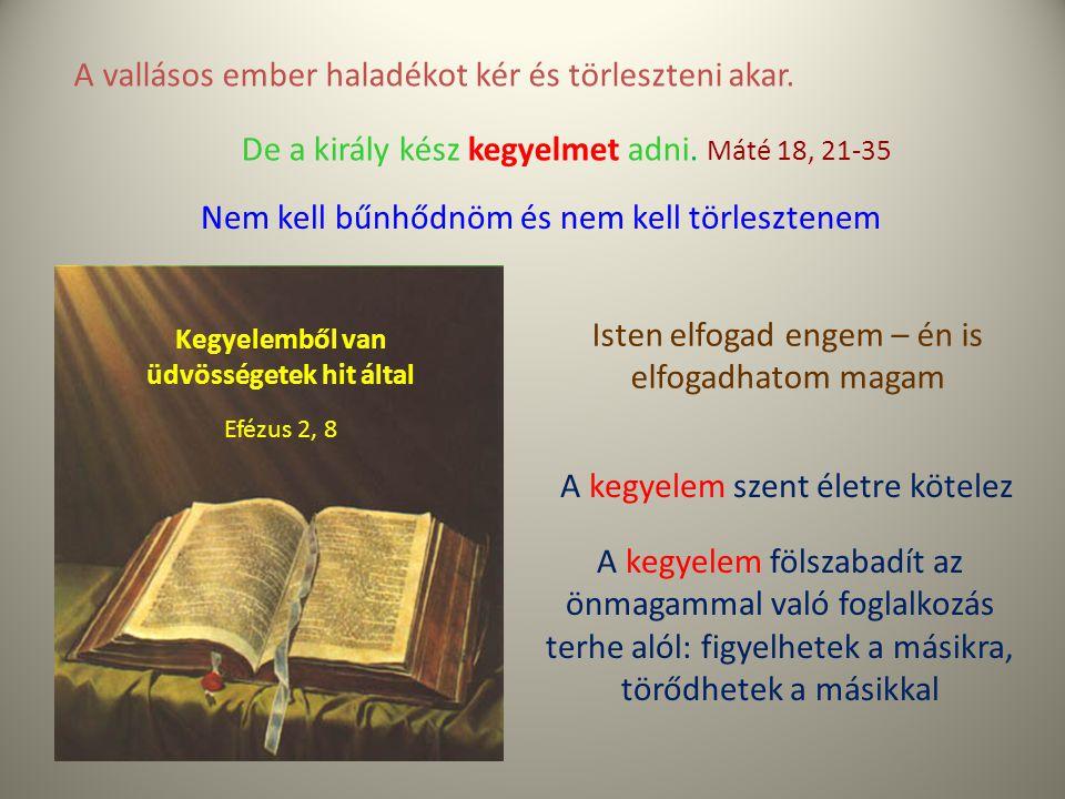 A vallásos ember haladékot kér és törleszteni akar. De a király kész kegyelmet adni. Máté 18, 21-35 A kegyelem fölszabadít az önmagammal való foglalko