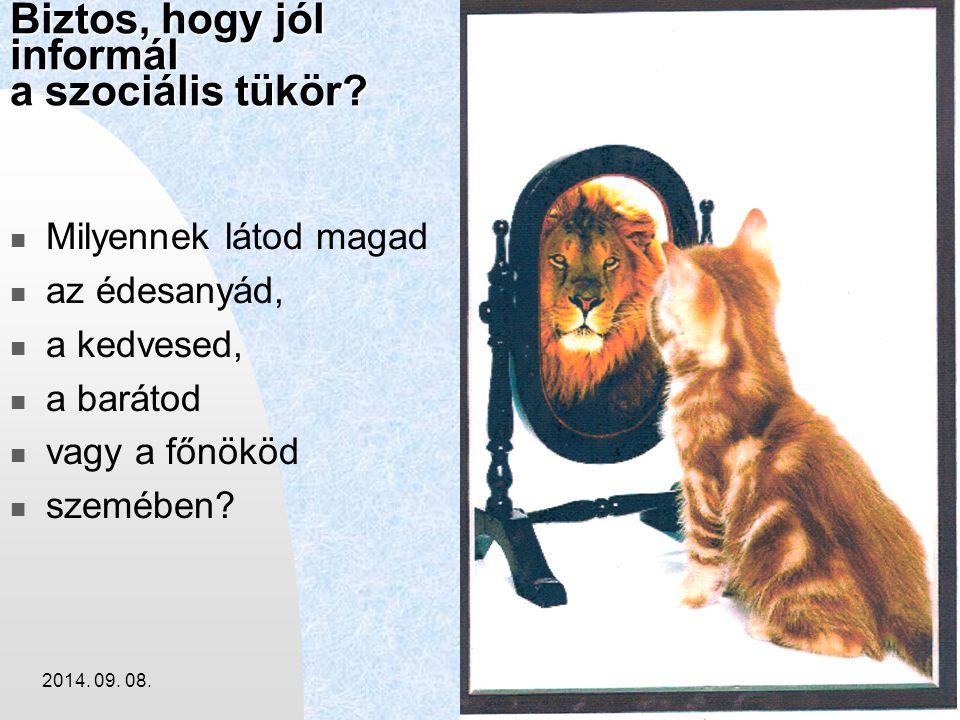 2014. 09. 08.6 Biztos, hogy jól informál a szociális tükör? Milyennek látod magad az édesanyád, a kedvesed, a barátod vagy a főnököd szemében?